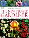 The New Flower Gardener: An Inspiring Guide to the Most Captivating of Flowering Plants - Pippa Greenwood