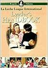 The New La Leche League International Leader's Handbook - La Leche League, Nancy Mohrbacher