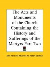 The Acts and Monuments of the Church Containing the History and Sufferings of the Martyrs Part Two - John Foxe, M. Hobart Seymour