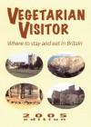 Vegetarian Visitor 2005: Where to Stay and Eat in Britain - Annemarie Weitzel