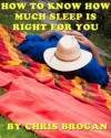 How To Know How Much Sleep Is Right For You - Chris Brogan