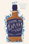 Chasing the Dram: Finding the Spirit of Whisky - Rachel L. McCormack