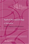 Applied Neuropsychology of Attention: Theory, Diagnosis and Rehabilitation - Michel Leclercq, Peter Zimmermann, Adriaan H. van Zomeren
