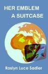 Her Emblem a Suitcase - Roslyn Luce Sadler