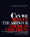 Can We Rescue the Arts for America's Children: Coming to Our Senses-10 Years Later - Charles Fowler
