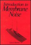 Introduction to Membrane Noise - Louis J. DeFelice