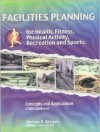 Facilities Planning for Health, Fitness, Physical Activity, Recreation, and Sports: Concepts and Applications - Thomas H. Sawyer
