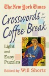 New York Times Crosswords for Your Coffee Break: Light and Easy Puzzles - The New York Times, Will Shortz, The New York Times