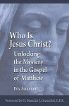 Who Is Jesus the Christ?: Unlocking the Mystery in the Gospel of Matthew - Eric Sammons, Benedict J. Groeschel