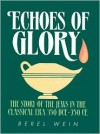 Echoes of Glory: The Story of the Jews in the Classical Era, 350 Bce-750 Ce - Berel Wein