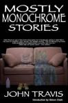 Mostly Monochrome Stories - John Travis