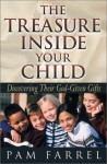 The Treasure Inside Your Child: Discovering Their God-Given Gifts - Pam Farrel