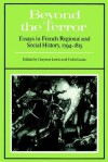 Beyond the Terror: Essays in French Regional and Social History 1794-1815 - Gwynne Lewis, Colin Lucas
