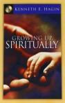 Growing Up Spiritually - Kenneth E. Hagin