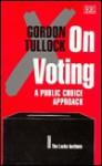 On Voting: A Public Choice Approach - Gordon Tullock