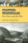 Frontier Crossroads: Fort Davis and the West - Robert Wooster