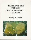 People Of The Mounds: Ohio's Hopewell Culture - Bradley T. Lepper