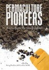 Permaculture Pioneers: Stories from the New Frontier - Kerry Dawborn, Caroline Smith