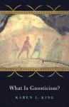 What Is Gnosticism? - Karen L. King