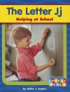 The Letter Jj: Helping at School - Hollie J. Endres