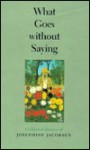 What Goes Without Saying: Collected Stories of Josephine Jacobsen - Josephine Jacobsen