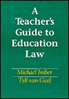 A Teacher's Guide to Education Law - Michael (Mickey) Imber, Tyll van Geel