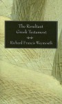 The Resultant Greek Testament - Richard Francis Weymouth, Right Rev the Lord Bishop of Worcester