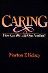 Caring: How Can We Love One Another? - Morton T. Kelsey