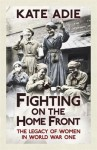 Fighting on the Home Front: The Legacy of Women in World War One - Kate Adie