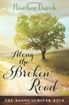 Along the Broken Road (The Roads to River Rock) Paperback June 16, 2015 - Heather Burch