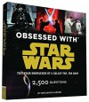 Obsessed with Star Wars: Test Your Knowledge of a Galaxy Far, Far Away - Benjamin Harper