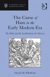 The Curse of Ham in the Early Modern Era: The Bible and the Justifications for Slavery - David M. Whitford