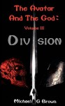 The Avatar and the God: Volume III: Division - Michael G. Brown