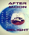 AFTER MOON DELIGHT - Mahlee Ashwynne