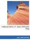 Collected Works of James Whitcomb Riley - James Whitcomb Riley