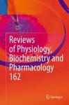 Reviews of Physiology, Biochemistry and Pharmacology: Volume 162 - Bernd Nilius, Susan G. Amara, Thomas Gudermann, Reinhard Jahn, Roland Lill, Stefan Offermanns, Ole H. Petersen