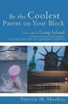 Be the Coolest Parent on Your Block: Your Guide to Long Island and the Internet for Families - Patricia M. Sheehan
