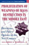 Proliferation of Weapons of Mass Destruction in the Middle East: Directions and Policy Options in the New Century - James A. Russell