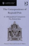 The Correspondence of Reginald Pole, Vol. 4: A Biographical Companion: The British Isles - Reginald Pole, Thomas F. Mayer