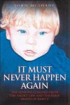 It Must Never Happen Again: The Lessons Learned from the Short Life and Terrible Death of Baby - John McShane