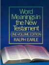 Word Meanings in the New Testament, One-Volume Edition (6 vols) - Ralph Earle