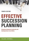 Effective Succession Planning: Ensuring Leadership Continuity and Building Talent from Within - William J. Rothwell