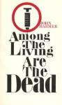 Among the Living Are the Dead - John Harmer