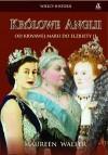 Królowe Anglii Od krwawej Marii do Elżbiety II - Maureen Waller