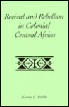 Revival And Rebellion In Colonial Central Africa - Karen Fields