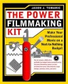 The Power Filmmaking Kit: Make Your Professional Movie on a Next-To-Nothing Budget - Jason Tomaric