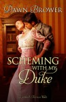 Scheming with My Duke - Dawn Brower