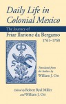 Daily Life in Colonial Mexico: The Journey of Friar Ilarione da Bergamo, 1761-1768 - Friar Ilarione da Bergamo, William J. Orr, Robert Ryal Miller