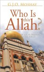 Who Is This Allah? - G.J.O. Moshay