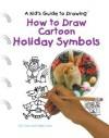 How to Draw Cartoon Holiday Symbols - Curt Visca, Kelley Visca